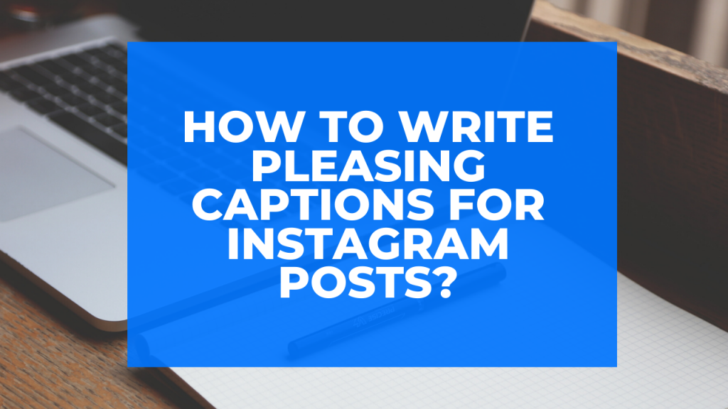 How to write pleasing captions for Instagram posts?