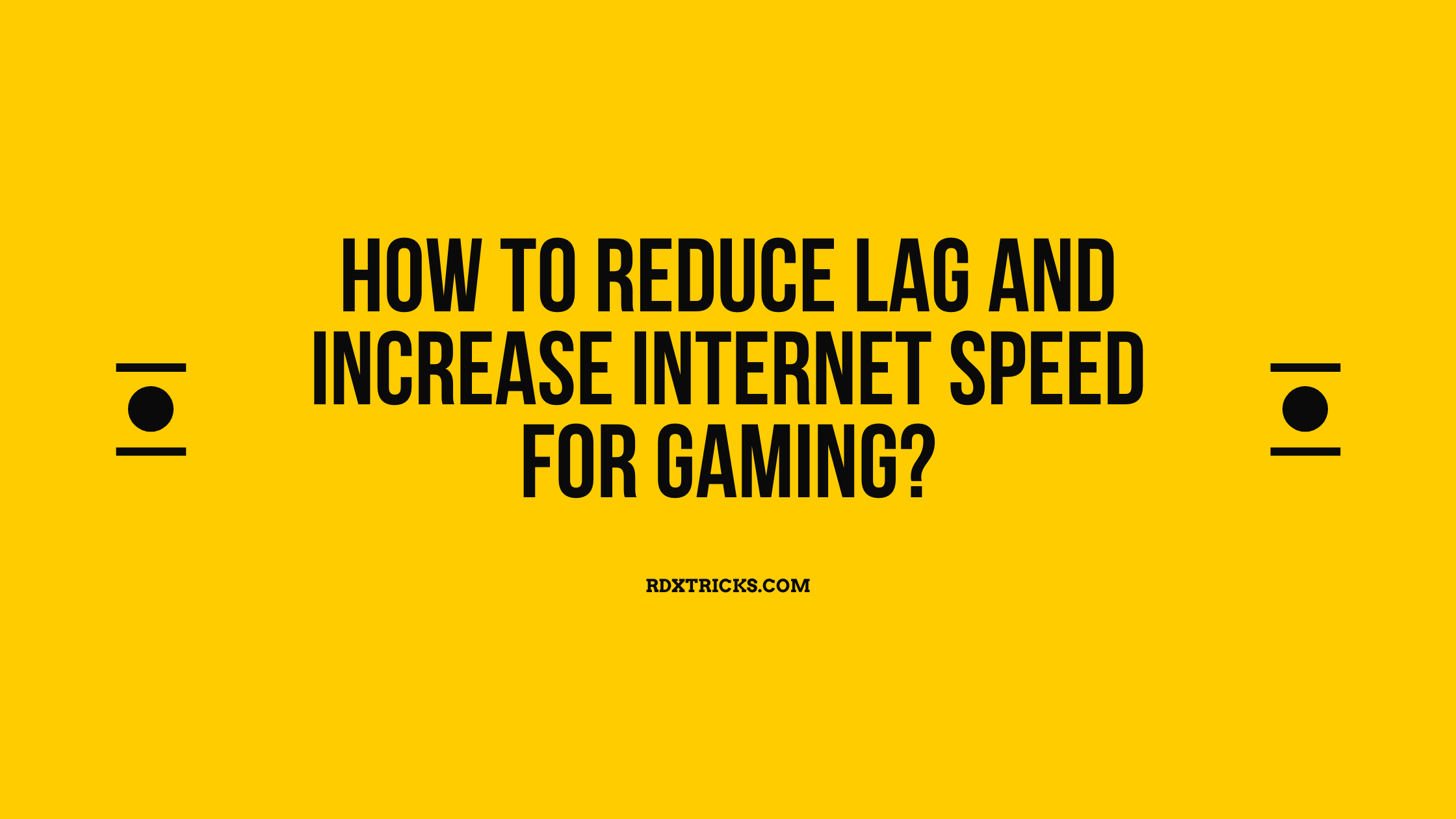How to Reduce Lag and Increase Internet Speed for Gaming?