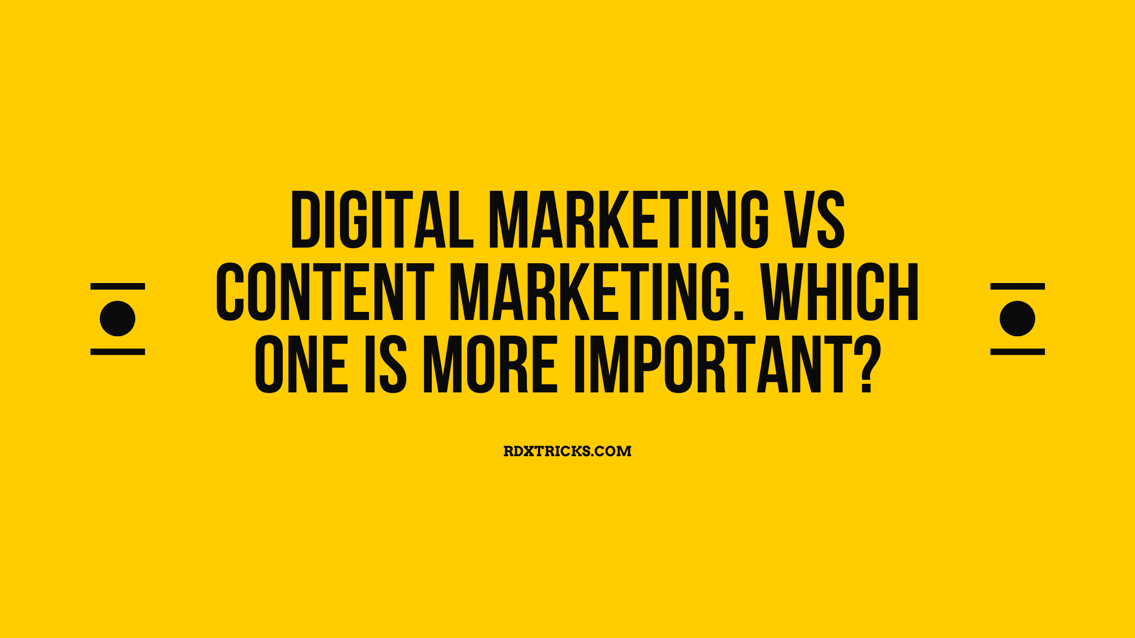 Digital Marketing Vs Content Marketing. Which one is more important?